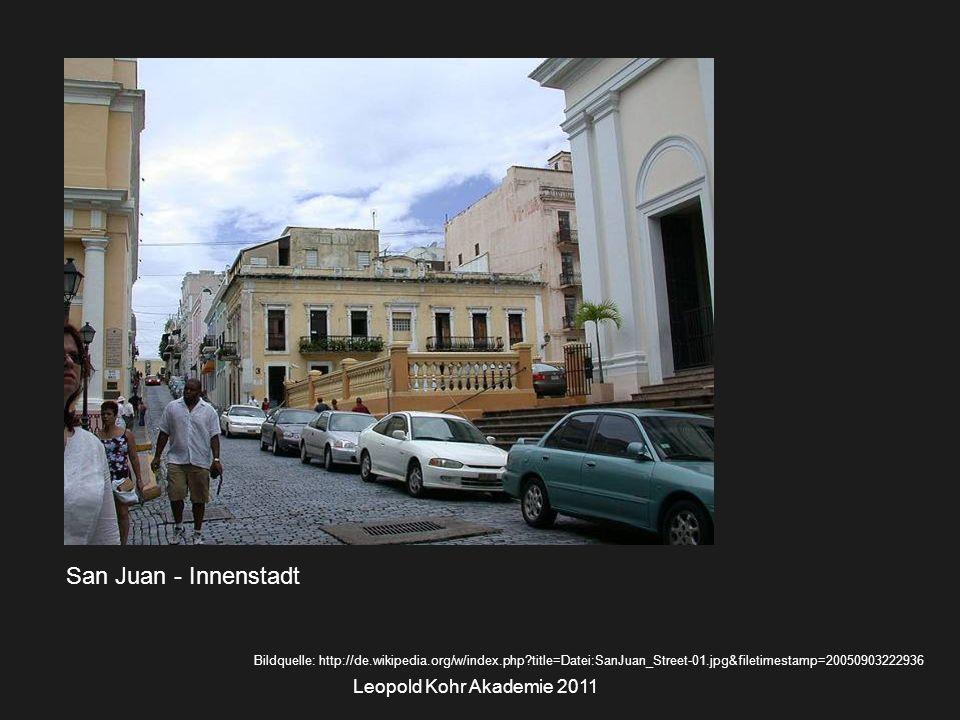 Leopold Kohr Akademie 2011 San Juan - Innenstadt Bildquelle: http://de.wikipedia.org/w/index.php title=Datei:SanJuan_Street-01.jpg&filetimestamp=20050903222936