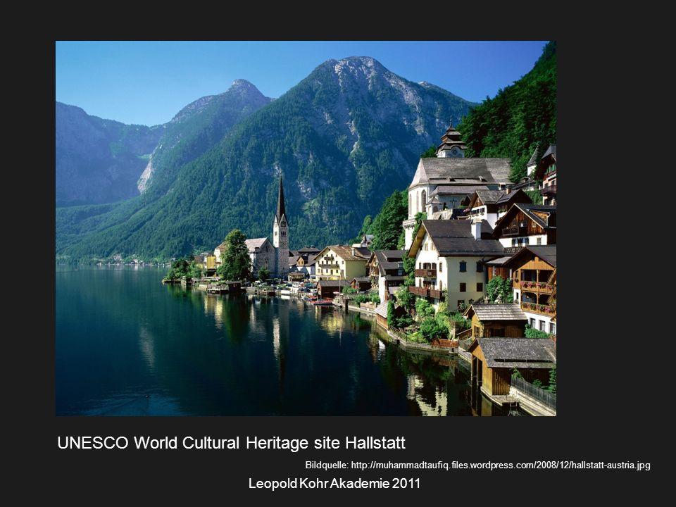 Leopold Kohr Akademie 2011 UNESCO World Cultural Heritage site Hallstatt Bildquelle: http://muhammadtaufiq.files.wordpress.com/2008/12/hallstatt-austria.jpg