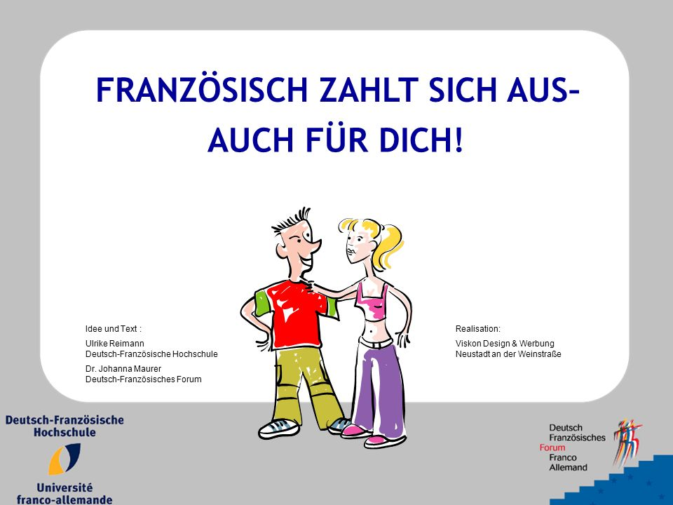 FRANZÖSISCH ZAHLT SICH AUS– Idee und Text : Ulrike Reimann Deutsch-Französische Hochschule Dr.