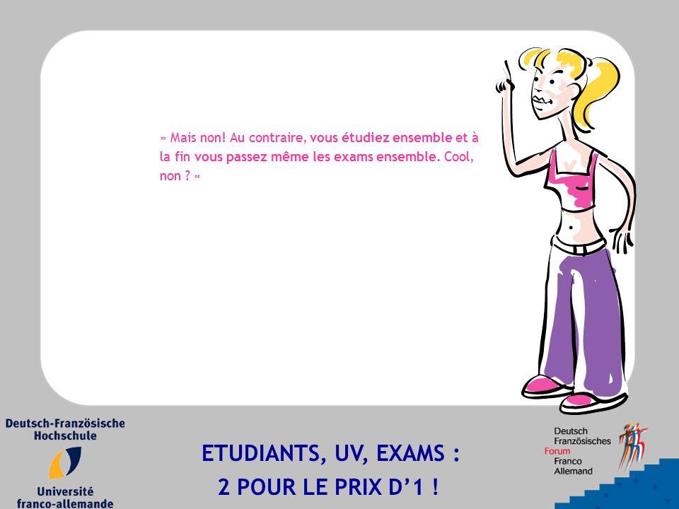 » Mais non! Au contraire, vous étudiez ensemble et à la fin vous passez même les exams ensemble. Cool, non ? « ETUDIANTS, UV, EXAMS : 2 POUR LE PRIX D