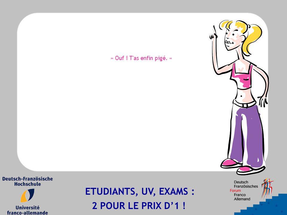 » Ouf ! T'as enfin pigé. « ETUDIANTS, UV, EXAMS : 2 POUR LE PRIX D'1 !