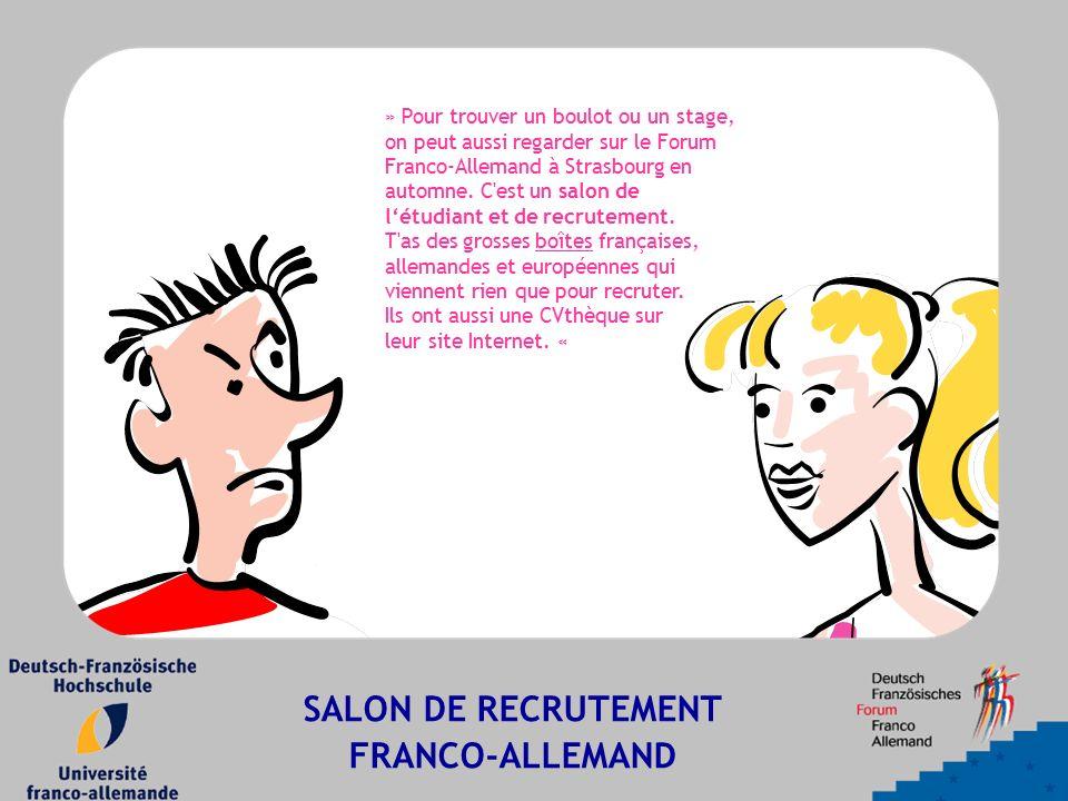 SALON DE RECRUTEMENT FRANCO-ALLEMAND » Pour trouver un boulot ou un stage, on peut aussi regarder sur le Forum Franco-Allemand à Strasbourg en automne.