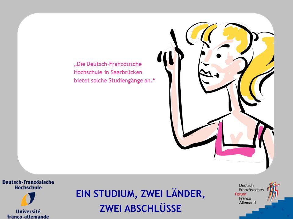 """""""Die Deutsch-Französische Hochschule in Saarbrücken bietet solche Studiengänge an. EIN STUDIUM, ZWEI LÄNDER, ZWEI ABSCHLÜSSE"""