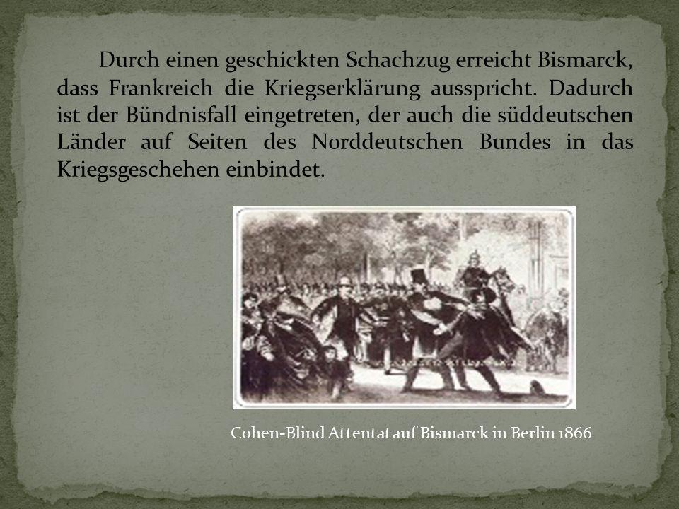 Durch einen geschickten Schachzug erreicht Bismarck, dass Frankreich die Kriegserklärung ausspricht. Dadurch ist der Bündnisfall eingetreten, der auch