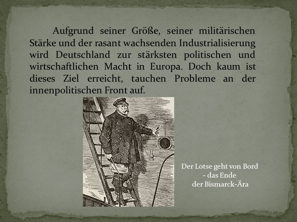 Aufgrund seiner Größe, seiner militärischen Stärke und der rasant wachsenden Industrialisierung wird Deutschland zur stärksten politischen und wirtschaftlichen Macht in Europa.