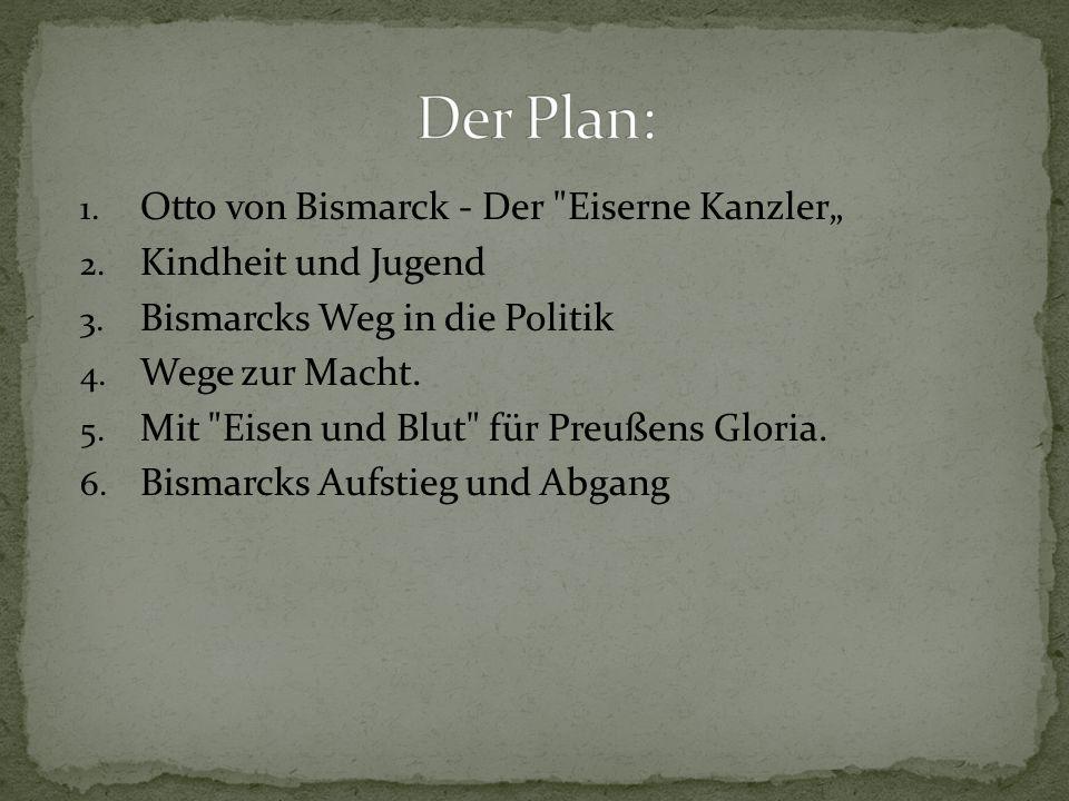 """1. Otto von Bismarck - Der Eiserne Kanzler"""" 2. Kindheit und Jugend 3."""