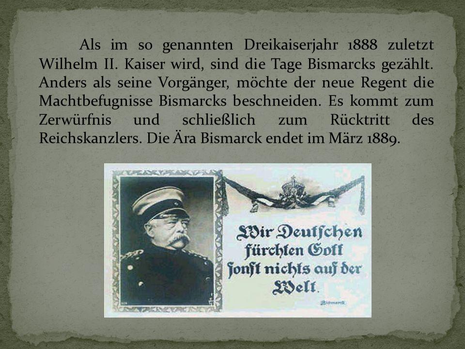 Als im so genannten Dreikaiserjahr 1888 zuletzt Wilhelm II. Kaiser wird, sind die Tage Bismarcks gezählt. Anders als seine Vorgänger, möchte der neue