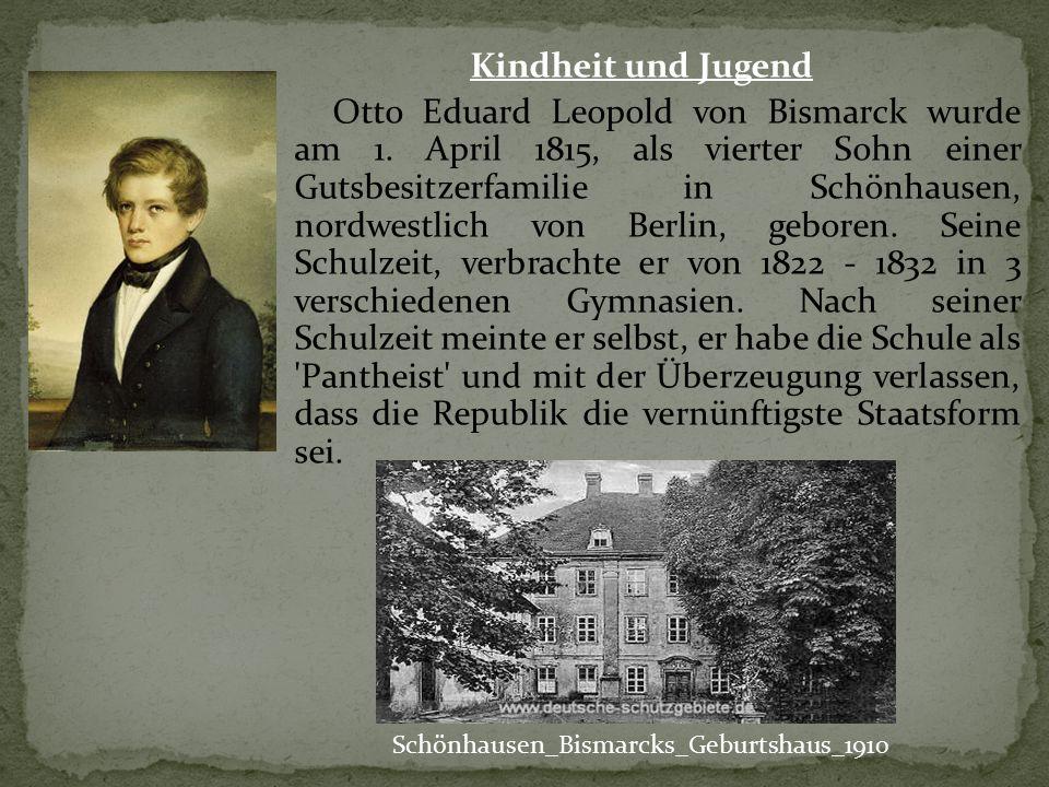 Kindheit und Jugend Otto Eduard Leopold von Bismarck wurde am 1. April 1815, als vierter Sohn einer Gutsbesitzerfamilie in Schönhausen, nordwestlich v