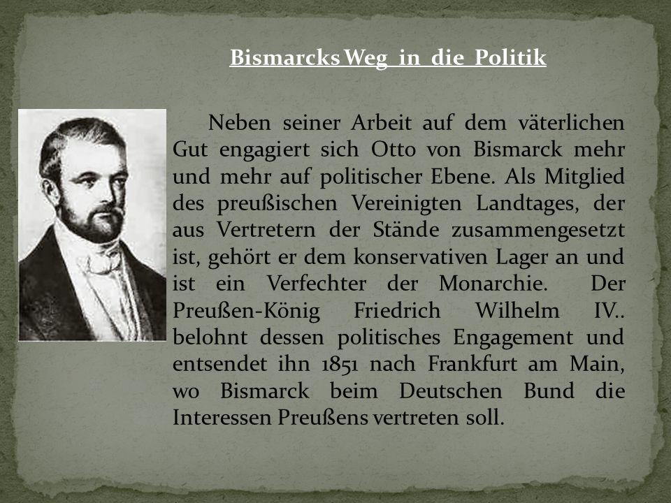 Bismarcks Weg in die Politik Neben seiner Arbeit auf dem väterlichen Gut engagiert sich Otto von Bismarck mehr und mehr auf politischer Ebene. Als Mit