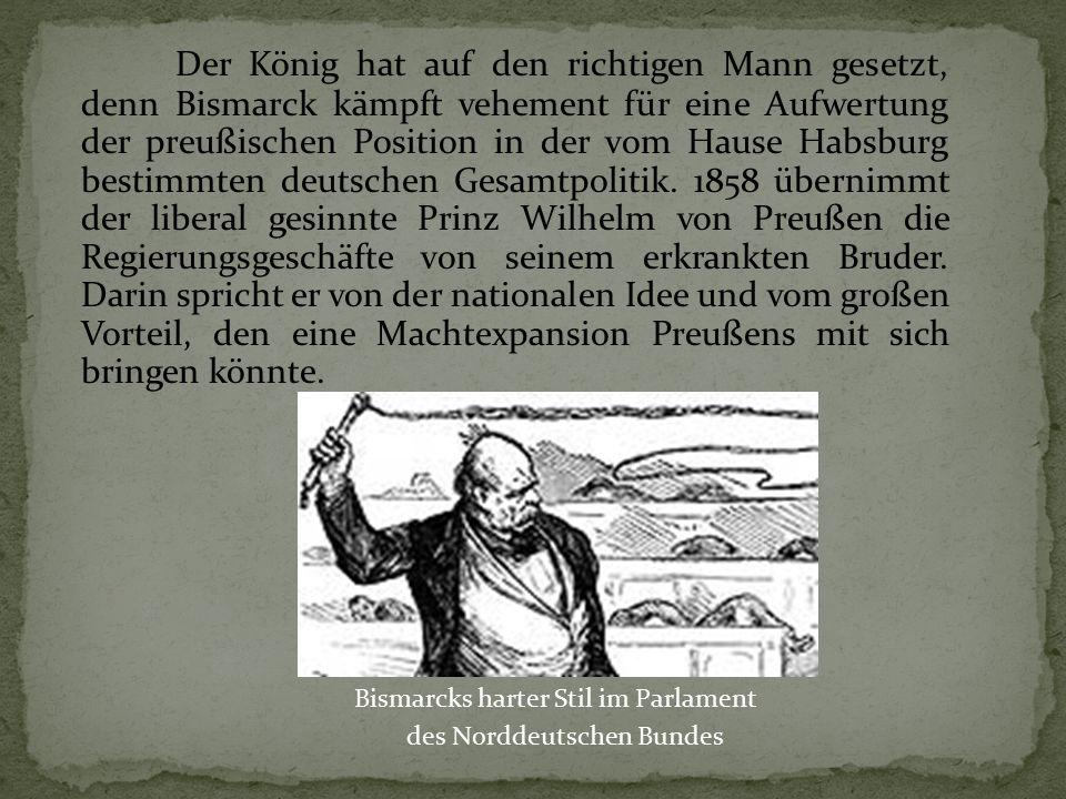 Der König hat auf den richtigen Mann gesetzt, denn Bismarck kämpft vehement für eine Aufwertung der preußischen Position in der vom Hause Habsburg bestimmten deutschen Gesamtpolitik.