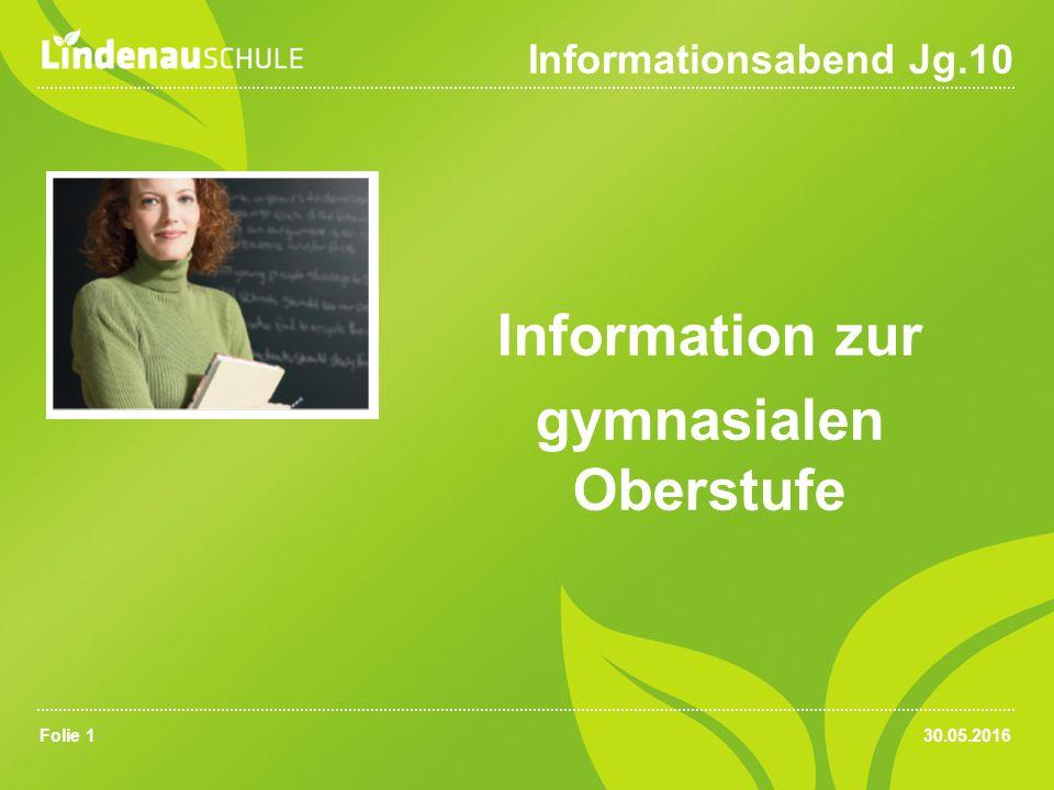 30.05.2016Folie 1 Informationsabend Jg.10 Information zur gymnasialen Oberstufe