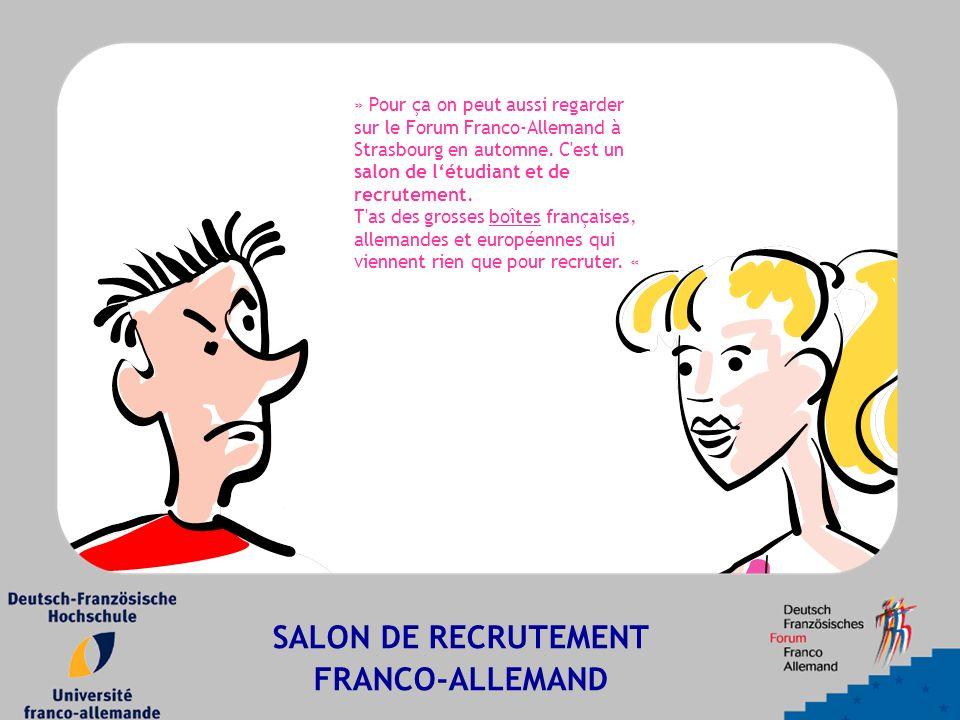SALON DE RECRUTEMENT FRANCO-ALLEMAND » Pour ça on peut aussi regarder sur le Forum Franco-Allemand à Strasbourg en automne.