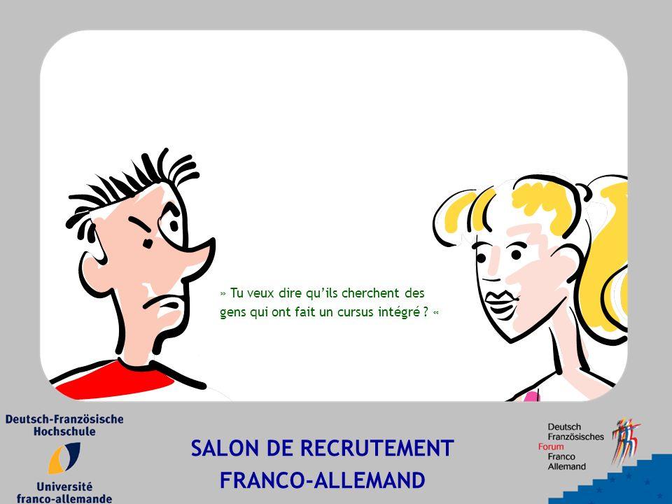 SALON DE RECRUTEMENT FRANCO-ALLEMAND » Tu veux dire qu'ils cherchent des gens qui ont fait un cursus intégré .