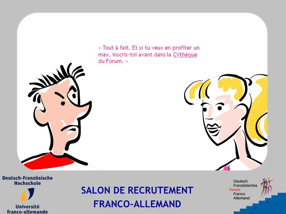 SALON DE RECRUTEMENT FRANCO-ALLEMAND » Tout à fait.