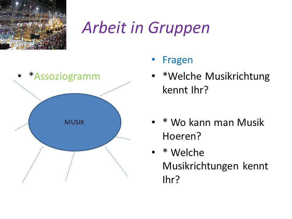 Arbeit in Gruppen *Assoziogramm Fragen *Welche Musikrichtung kennt Ihr? * Wo kann man Musik Hoeren? * Welche Musikrichtungen kennt Ihr? MUSIK
