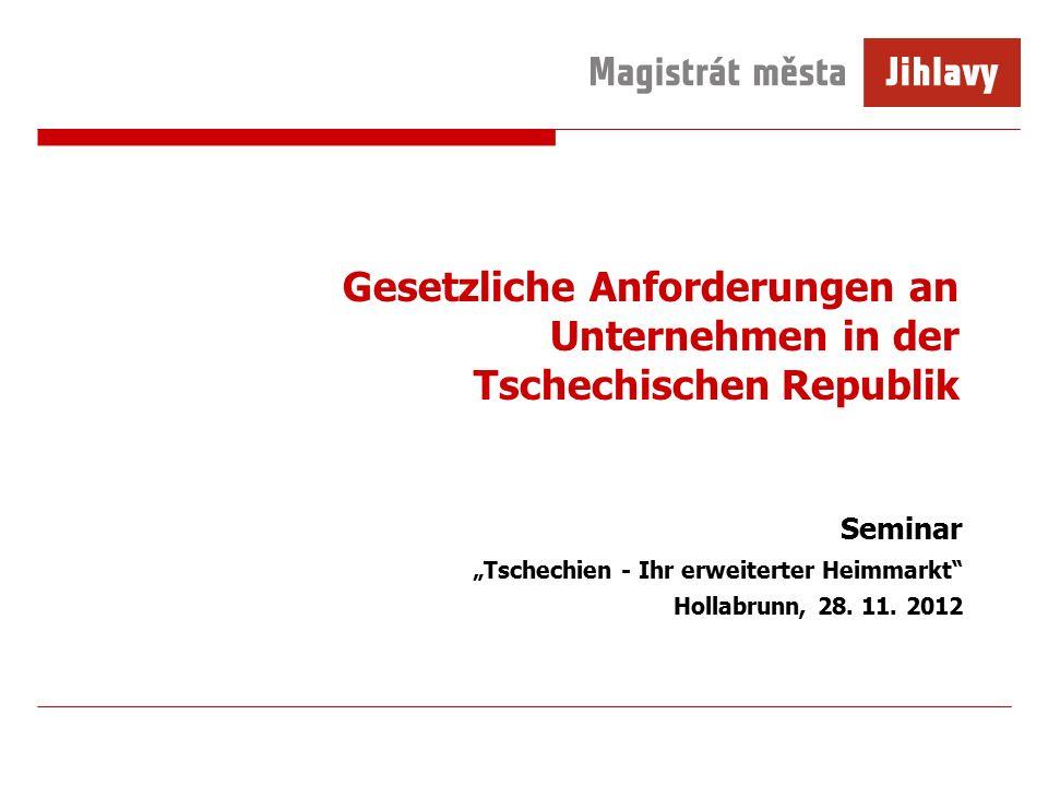 """Gesetzliche Anforderungen an Unternehmen in der Tschechischen Republik Seminar """"Tschechien - Ihr erweiterter Heimmarkt Hollabrunn, 28."""