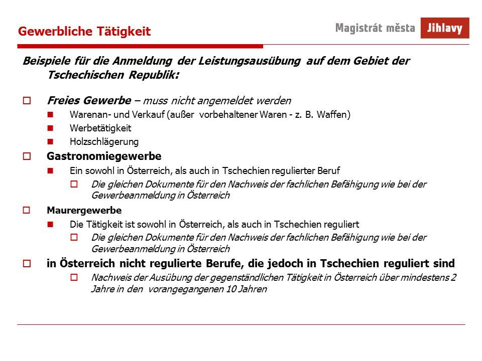 Gewerbliche Tätigkeit Beispiele für die Anmeldung der Leistungsausübung auf dem Gebiet der Tschechischen Republik :  Freies Gewerbe – muss nicht angemeldet werden Warenan- und Verkauf (außer vorbehaltener Waren - z.