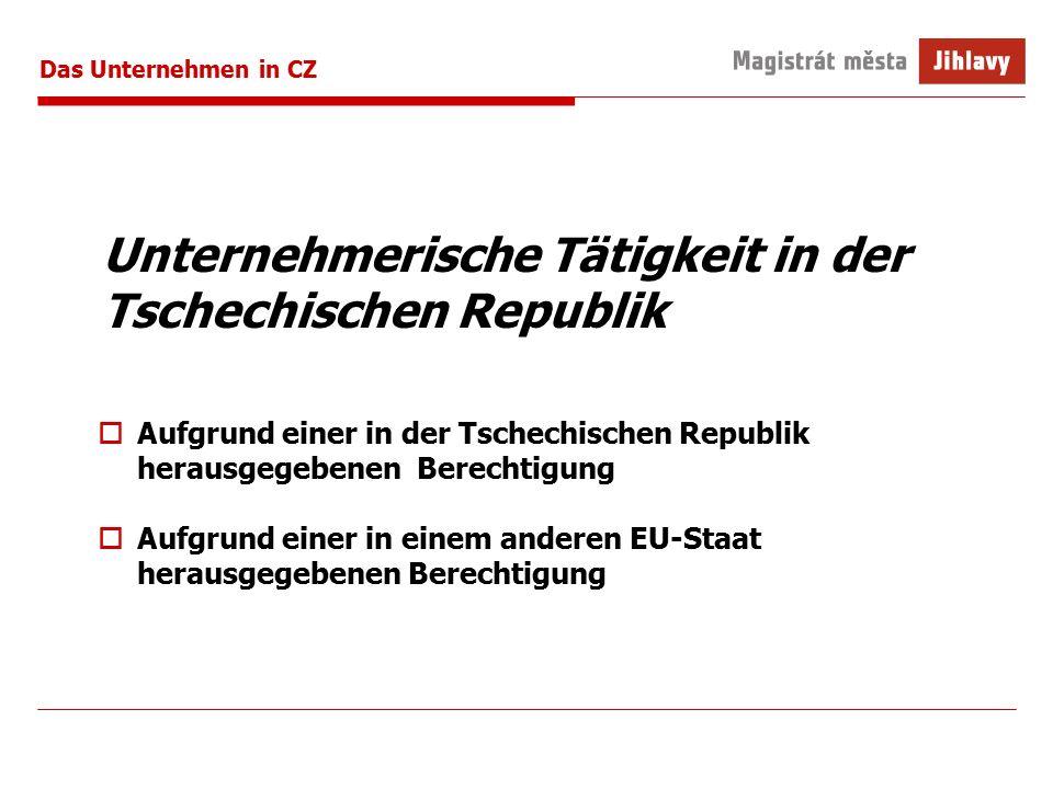 Das Unternehmen in CZ Unternehmerische Tätigkeit in der Tschechischen Republik  Aufgrund einer in der Tschechischen Republik herausgegebenen Berechtigung  Aufgrund einer in einem anderen EU-Staat herausgegebenen Berechtigung