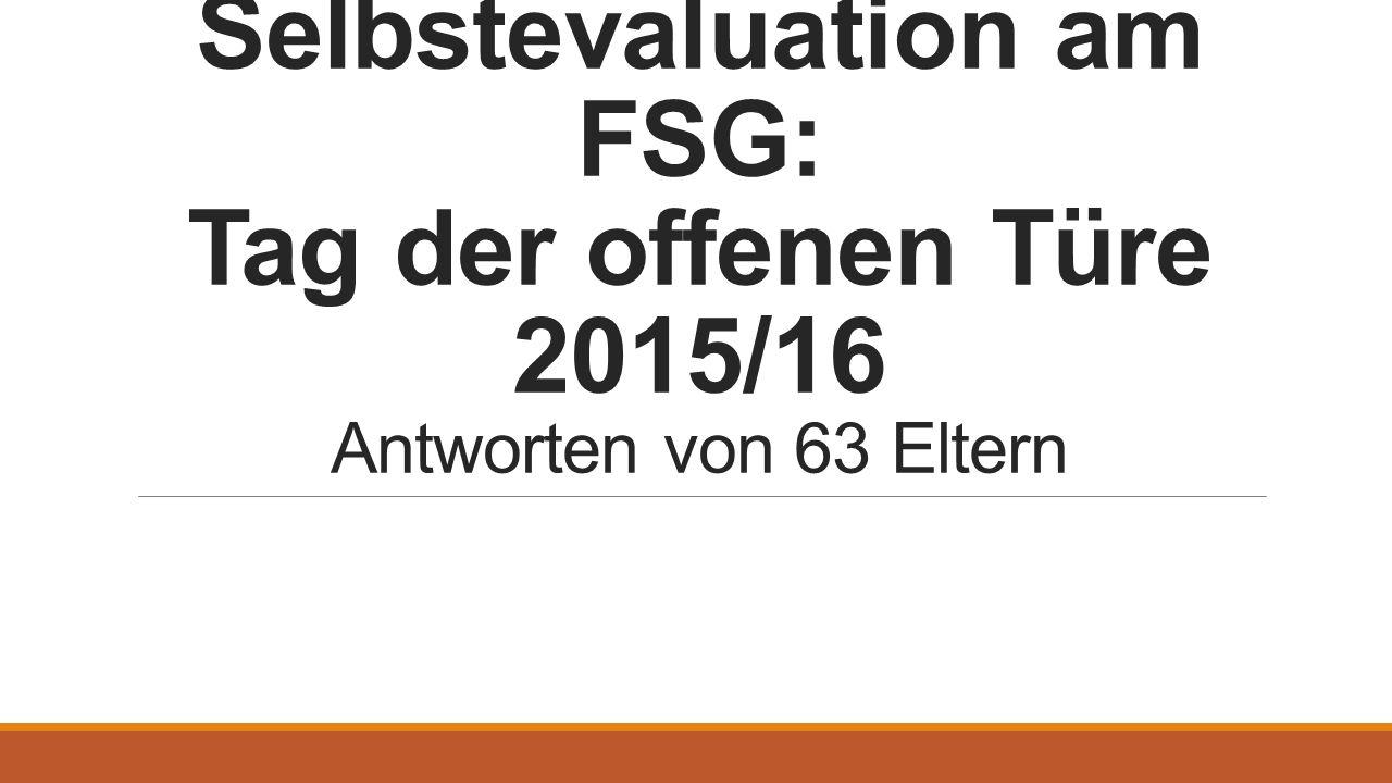 Selbstevaluation am FSG: Tag der offenen Türe 2015/16 Antworten von 63 Eltern