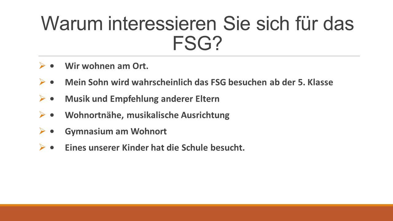 Warum interessieren Sie sich für das FSG. Wir wohnen am Ort.