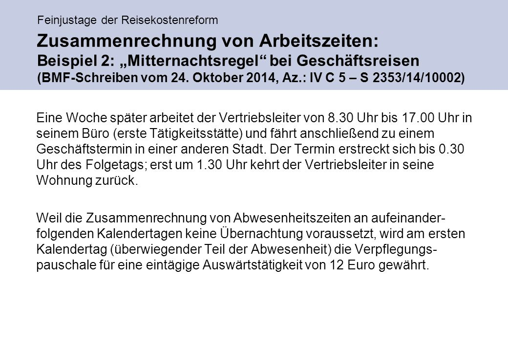 """Feinjustage der Reisekostenreform Zusammenrechnung von Arbeitszeiten: Beispiel 2: """"Mitternachtsregel bei Geschäftsreisen (BMF-Schreiben vom 24."""
