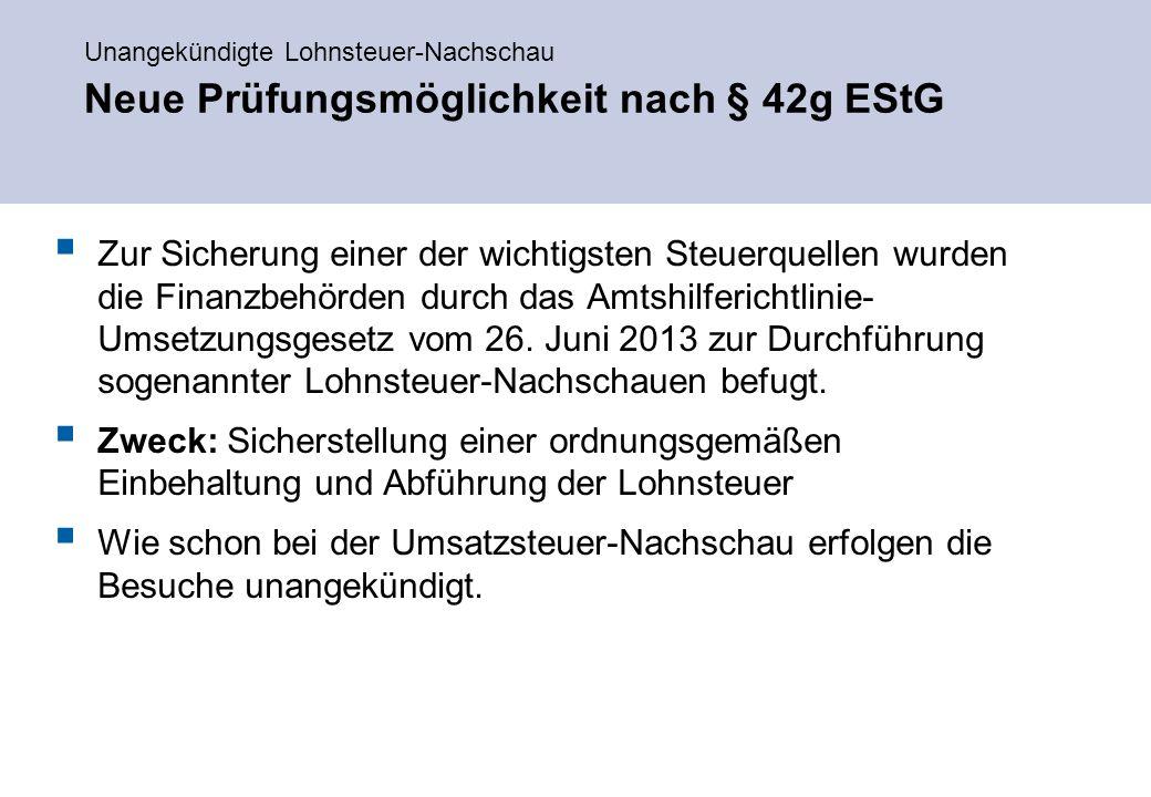 Unangekündigte Lohnsteuer-Nachschau Neue Prüfungsmöglichkeit nach § 42g EStG  Zur Sicherung einer der wichtigsten Steuerquellen wurden die Finanzbehörden durch das Amtshilferichtlinie- Umsetzungsgesetz vom 26.