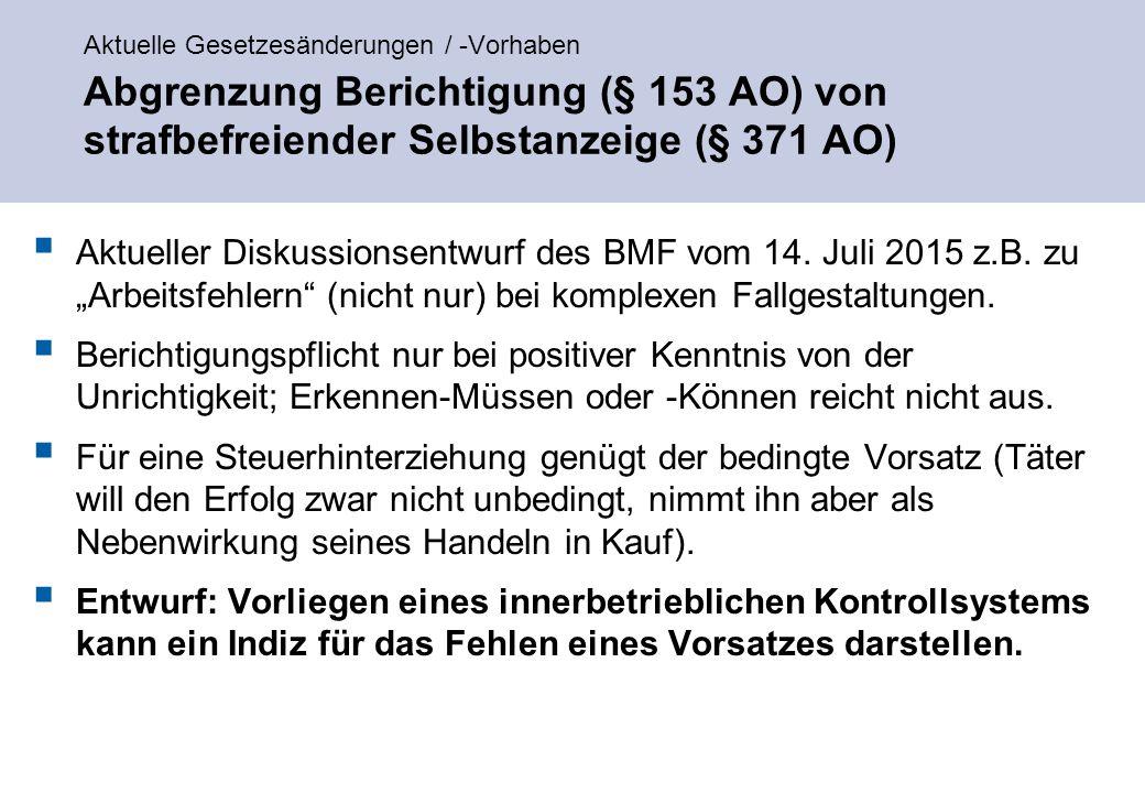Aktuelle Gesetzesänderungen / -Vorhaben Abgrenzung Berichtigung (§ 153 AO) von strafbefreiender Selbstanzeige (§ 371 AO)  Aktueller Diskussionsentwurf des BMF vom 14.