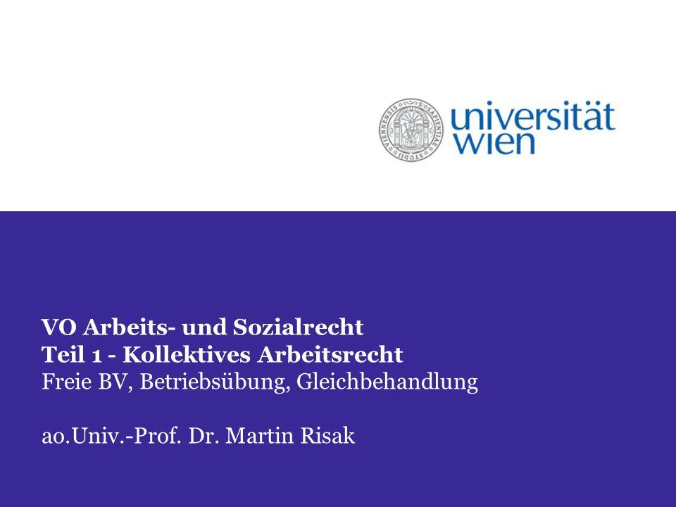 VO Arbeits- und Sozialrecht Teil 1 - Kollektives Arbeitsrecht Freie BV, Betriebsübung, Gleichbehandlung ao.Univ.-Prof.