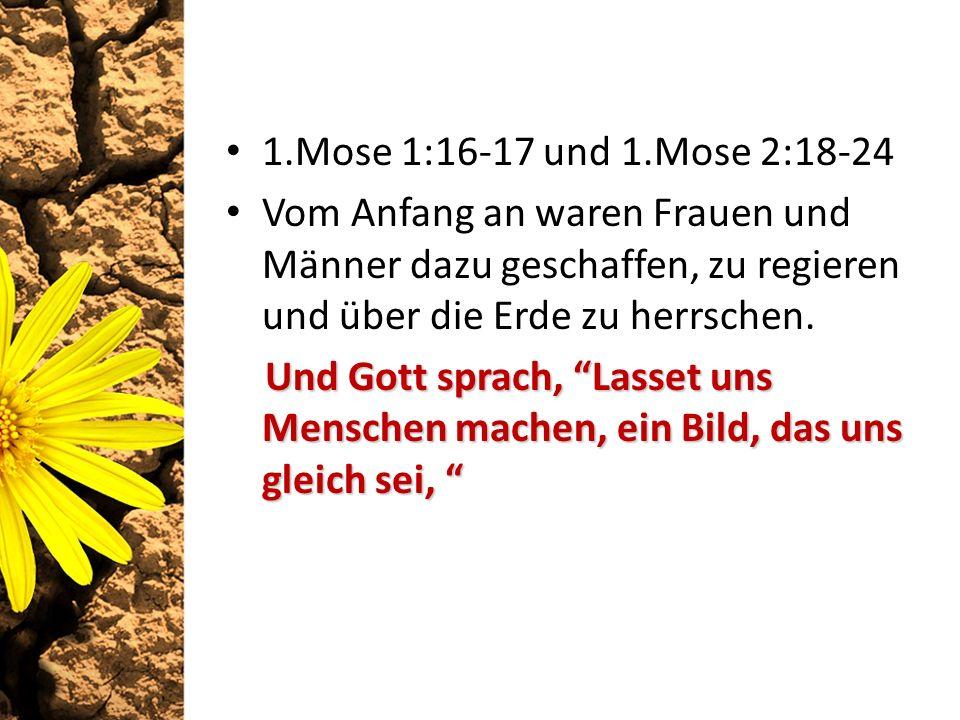 1.Mose 1:16-17 und 1.Mose 2:18-24 Vom Anfang an waren Frauen und Männer dazu geschaffen, zu regieren und über die Erde zu herrschen.