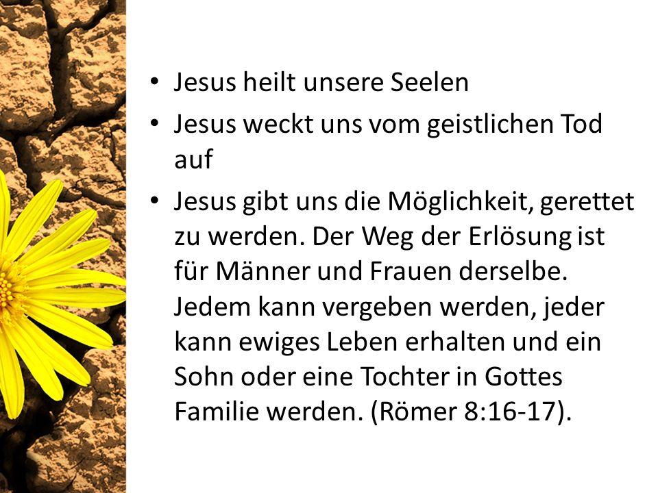 Jesus heilt unsere Seelen Jesus weckt uns vom geistlichen Tod auf Jesus gibt uns die Möglichkeit, gerettet zu werden.