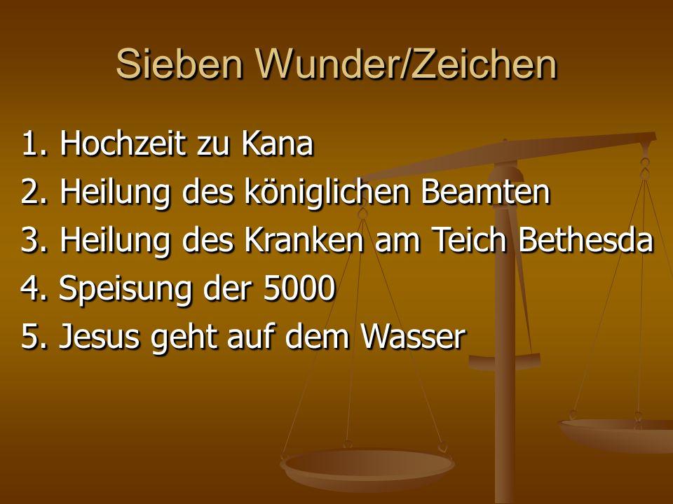 Sieben Wunder/Zeichen 1. Hochzeit zu Kana 2. Heilung des königlichen Beamten 3.