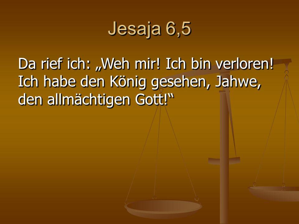 """Jesaja 6,5 Da rief ich: """"Weh mir. Ich bin verloren."""