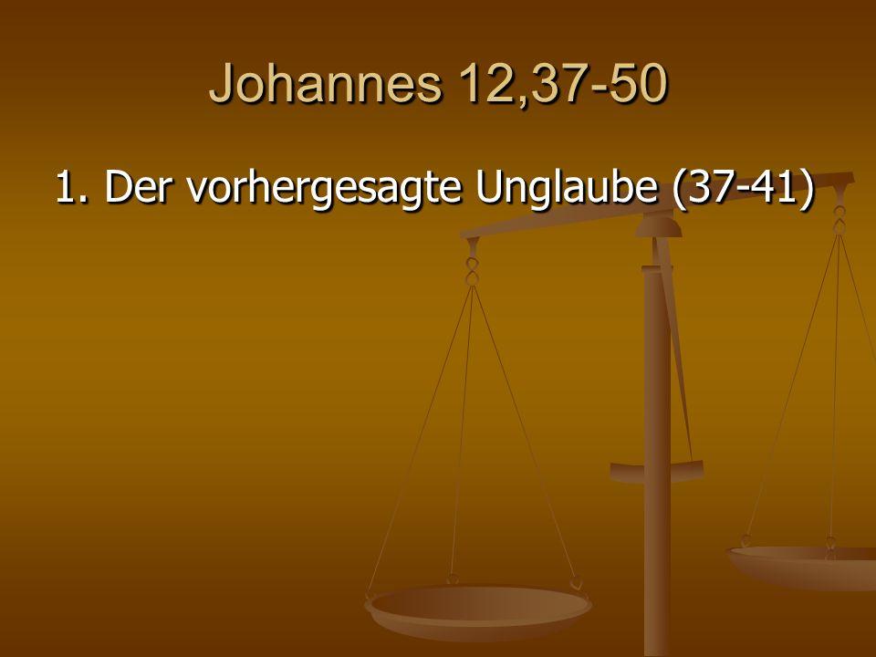 Johannes 12,37-41 Obwohl er aber so viele Zeichen vor ihnen getan hatte, glaubten sie nicht an ihn; damit das Wort des Propheten Jesaja erfüllt würde, das er gesprochen hat: »Herr, wer hat unserer Verkündi- gung geglaubt, und wem ist der Arm des Herrn geoffenbart worden?«