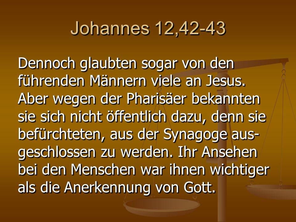 Johannes 12,42-43 Dennoch glaubten sogar von den führenden Männern viele an Jesus.