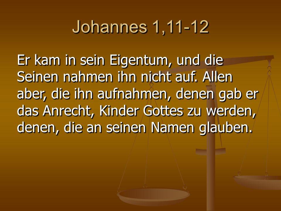 Johannes 1,11-12 Er kam in sein Eigentum, und die Seinen nahmen ihn nicht auf.