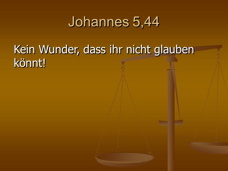 Johannes 5,44 Kein Wunder, dass ihr nicht glauben könnt!