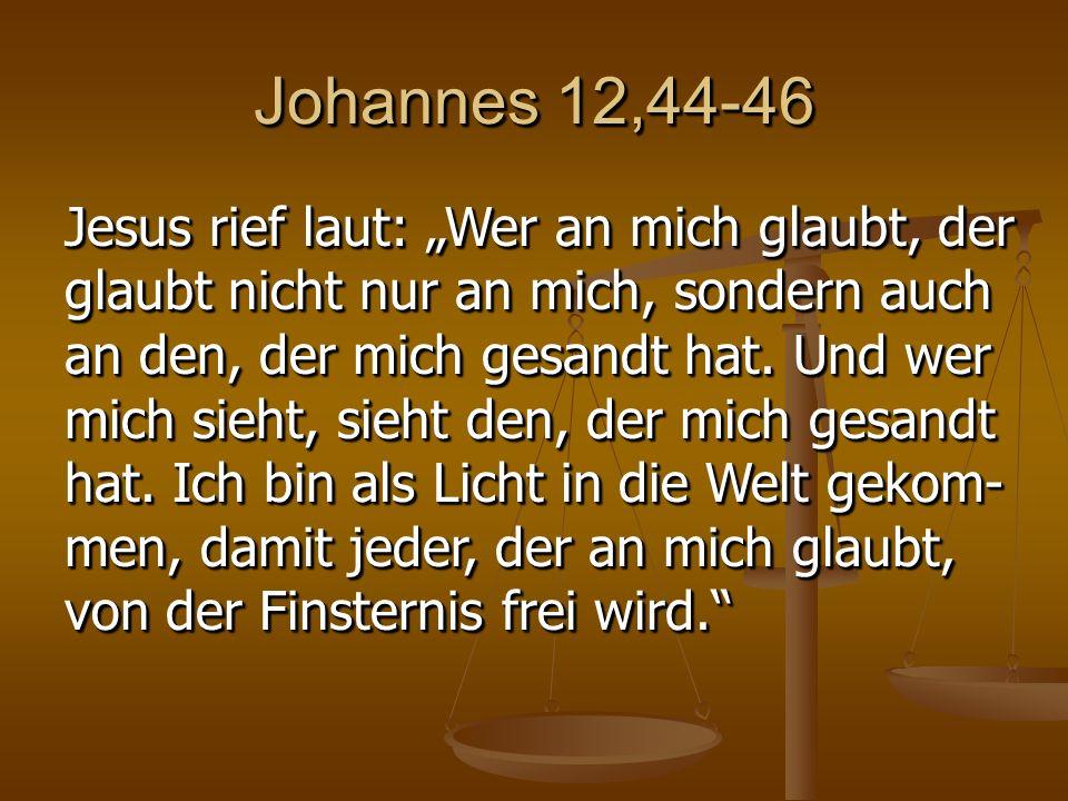 """Johannes 12,44-46 Jesus rief laut: """"Wer an mich glaubt, der glaubt nicht nur an mich, sondern auch an den, der mich gesandt hat."""