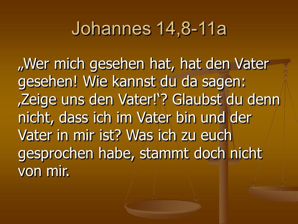 """Johannes 14,8-11a """"Wer mich gesehen hat, hat den Vater gesehen."""