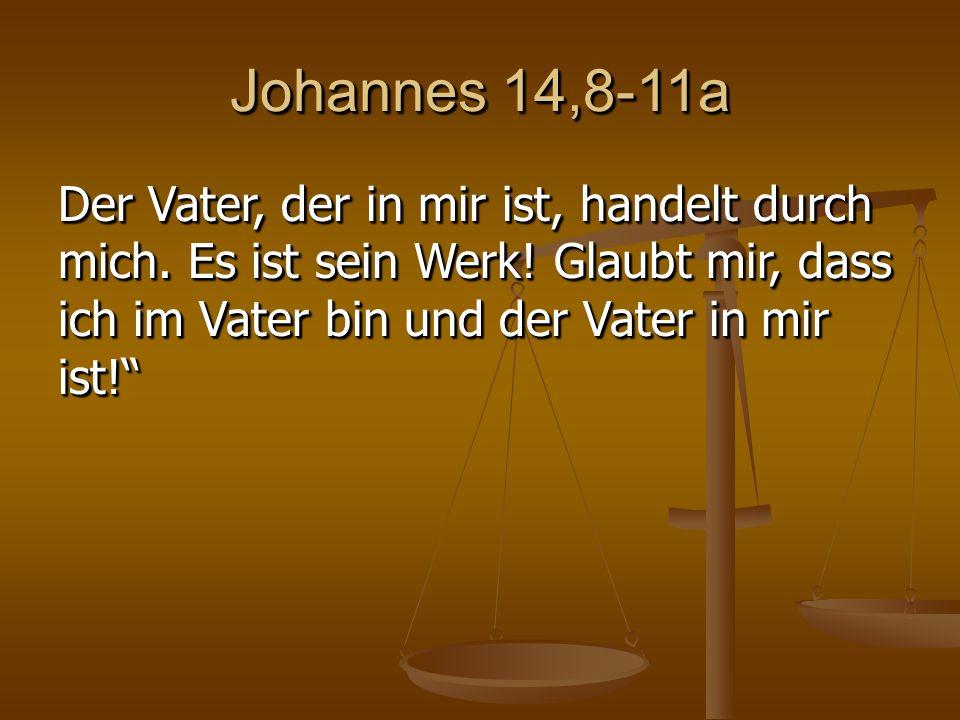 Johannes 14,8-11a Der Vater, der in mir ist, handelt durch mich.