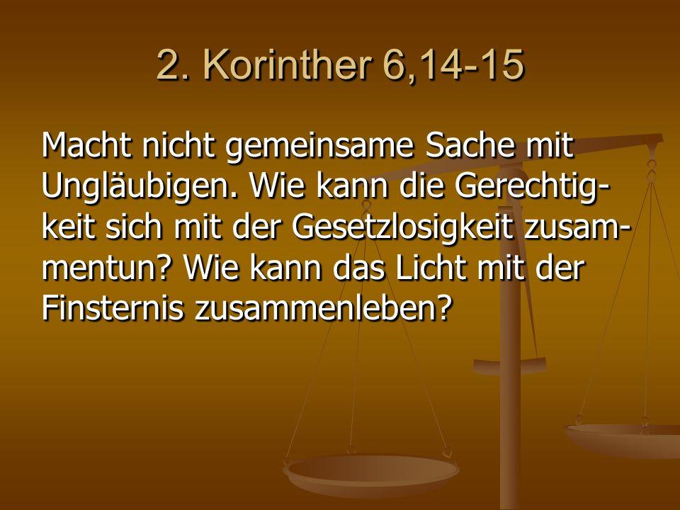 2. Korinther 6,14-15 Macht nicht gemeinsame Sache mit Ungläubigen.
