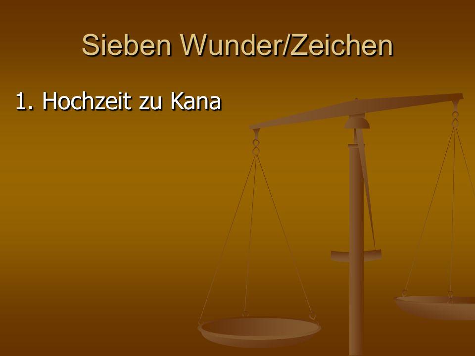 Sieben Wunder/Zeichen 1.Hochzeit zu Kana 2. Heilung des königlichen Beamten 1.