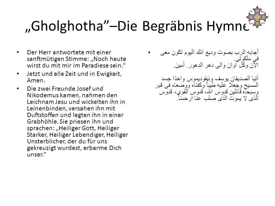 """""""Gholghotha –Die Begräbnis Hymne Der Herr antwortete mit einer sanftmütigen Stimme: """"Noch heute wirst du mit mir im Paradiese sein. Jetzt und alle Zeit und in Ewigkeit, Amen."""