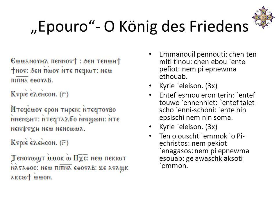 """""""Epouro - O König des Friedens Emmanouil pennouti: chen ten miti tinou: chen ebou `ente pefiot: nem pi epnewma ethouab."""