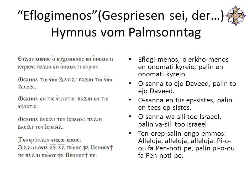 Eflogimenos (Gespriesen sei, der…) – Hymnus vom Palmsonntag Gepriesen sei, der da kommt im Namen des Herrn, im Namen des Herrn.