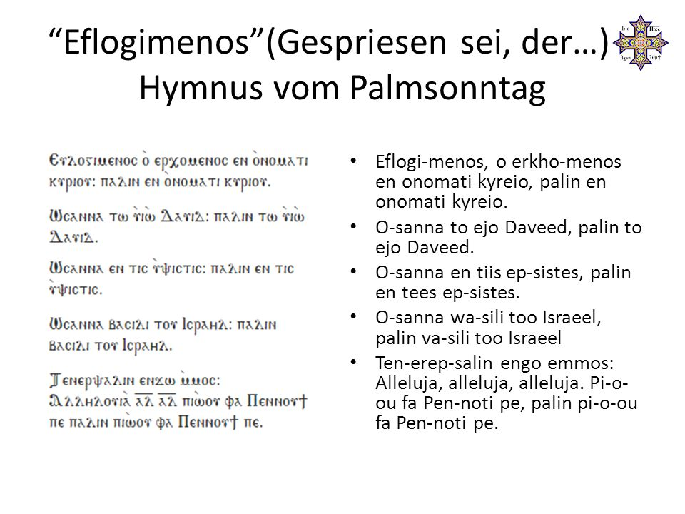 Eflogimenos (Gespriesen sei, der…) – Hymnus vom Palmsonntag Eflogi-menos, o erkho-menos en onomati kyreio, palin en onomati kyreio.