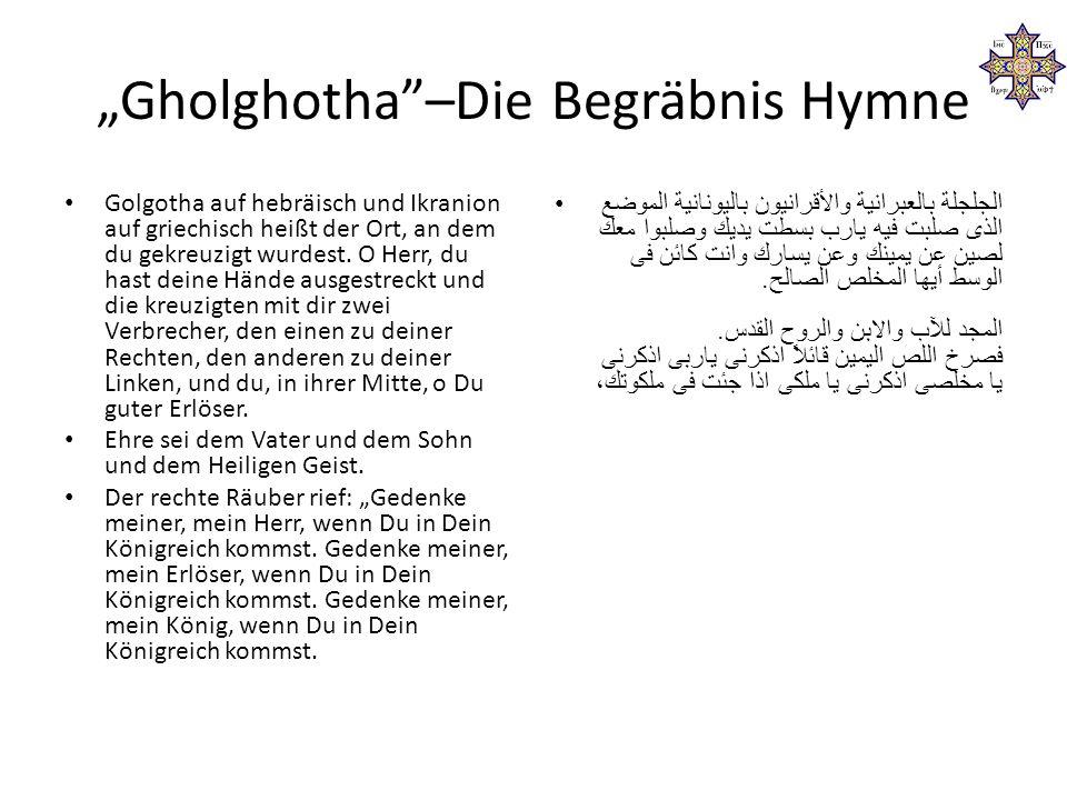 """""""Gholghotha –Die Begräbnis Hymne Aferou naf `enge ePschois: chen ou`esmi `em-met-remrafsch: ge `emfoou ek `ischopi nimi: `en`ehri chen tamet-ouro."""