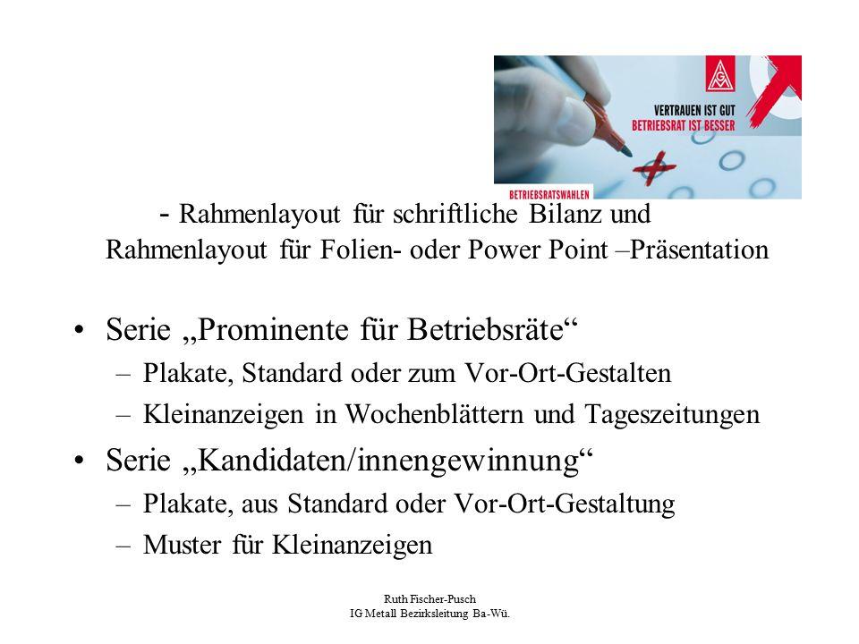 Ruth Fischer-Pusch IG Metall Bezirksleitung Ba-Wü. - Rahmenlayout für schriftliche Bilanz und Rahmenlayout für Folien- oder Power Point –Präsentation