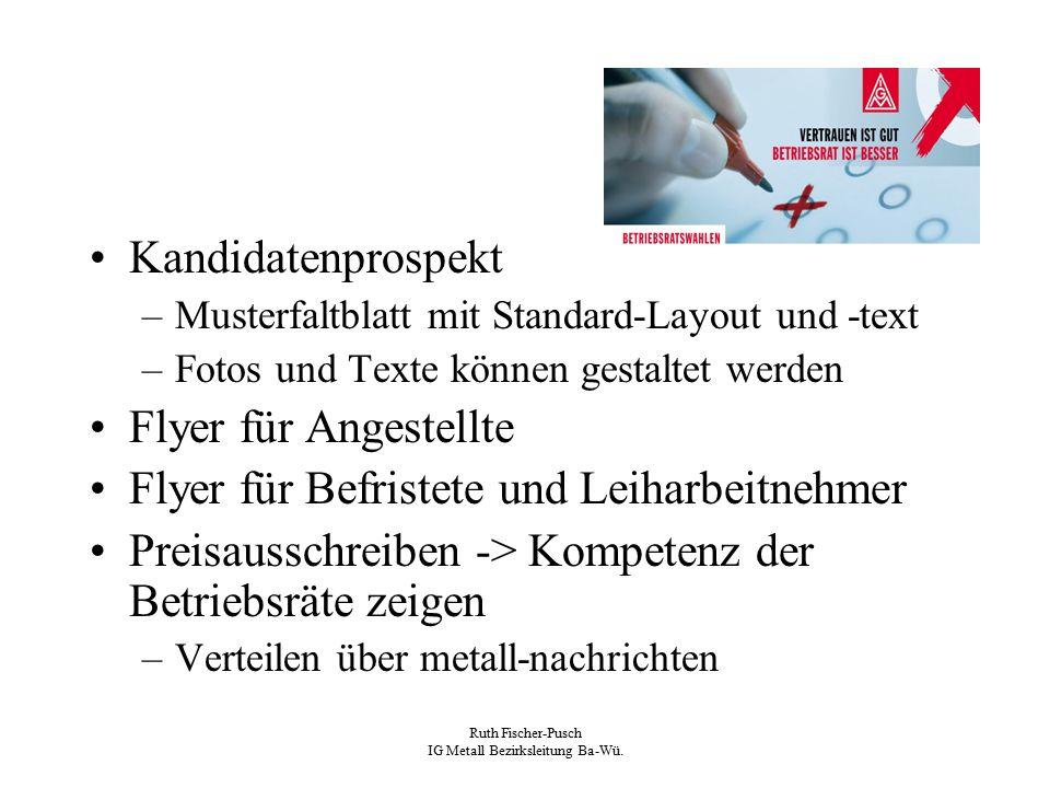 Ruth Fischer-Pusch IG Metall Bezirksleitung Ba-Wü. Kandidatenprospekt –Musterfaltblatt mit Standard-Layout und -text –Fotos und Texte können gestaltet