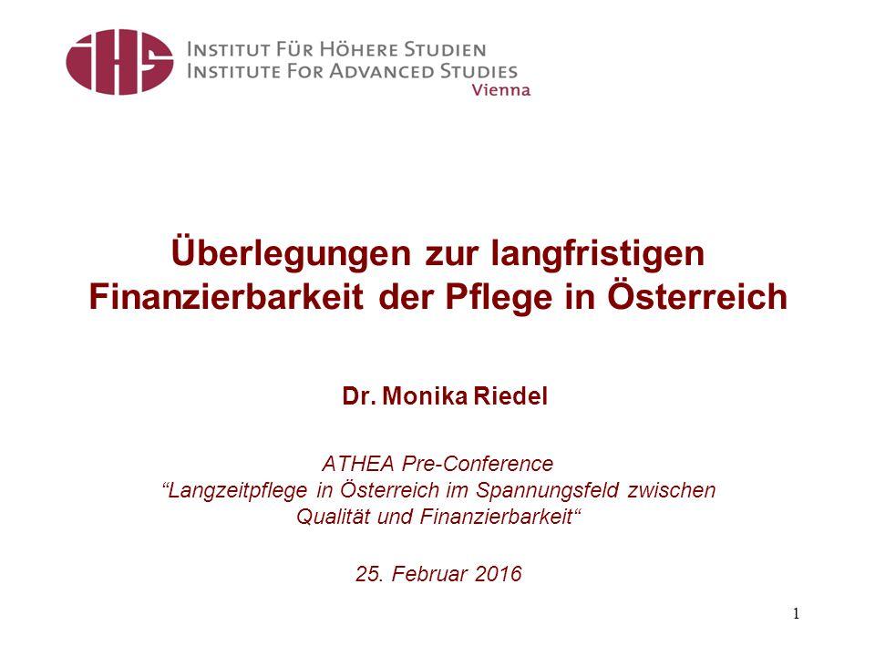 """Überlegungen zur langfristigen Finanzierbarkeit der Pflege in Österreich Dr. Monika Riedel ATHEA Pre-Conference """"Langzeitpflege in Österreich im Spann"""