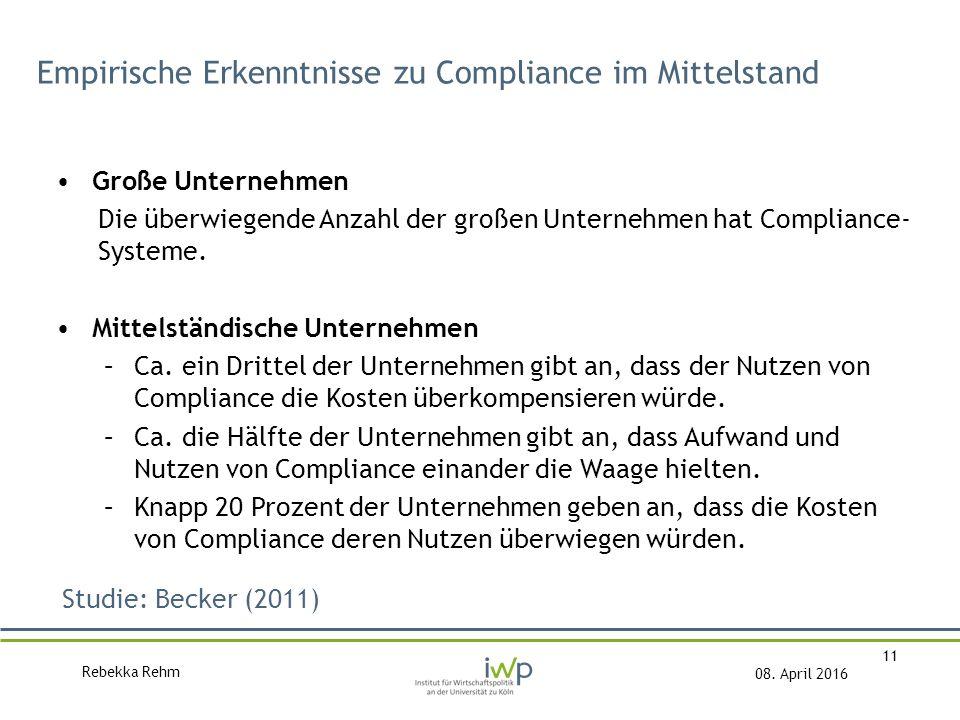 Rebekka Rehm 08. April 2016 11 Empirische Erkenntnisse zu Compliance im Mittelstand Große Unternehmen Die überwiegende Anzahl der großen Unternehmen h